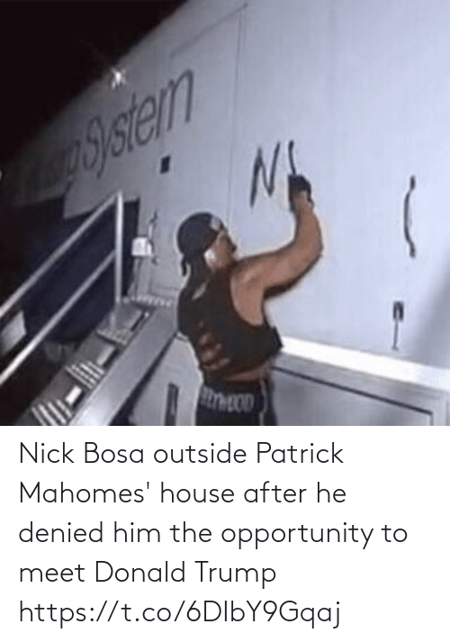 donald: Nick Bosa outside Patrick Mahomes' house after he denied him the opportunity to meet Donald Trump https://t.co/6DIbY9Gqaj