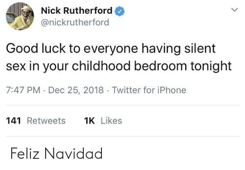 navidad: Nick Rutherford  @nickrutherford  Good luck to everyone having silent  sex in your childhood bedroom tonight  7:47 PM Dec 25, 2018 Twitter for iPhone  141 Retweets  Likes Feliz Navidad