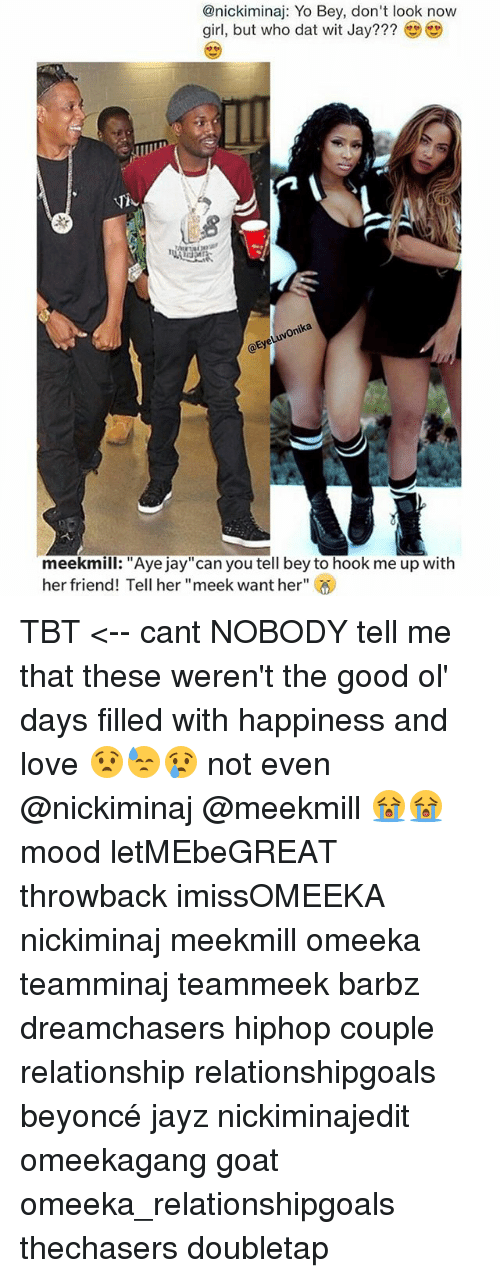 """Dreamchasers: @nickiminaj: Yo Bey, don't look now  girl, but who dat wit Jay???  VA  meekml: """"Aye jay""""can you tell bey to hook me up with  her friend! Tell her """"meek want her"""" TBT <-- cant NOBODY tell me that these weren't the good ol' days filled with happiness and love 😧😓😢 not even @nickiminaj @meekmill 😭😭 mood letMEbeGREAT throwback imissOMEEKA nickiminaj meekmill omeeka teamminaj teammeek barbz dreamchasers hiphop couple relationship relationshipgoals beyoncé jayz nickiminajedit omeekagang goat omeeka_relationshipgoals thechasers doubletap"""