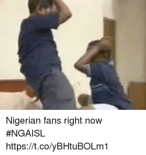 Soccer, Now, and Right Now: Nigerian fans right now #NGAISL  https://t.co/yBHtuBOLm1