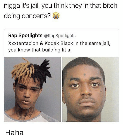 Xxxtentacion: nigga it's jail. you think they in that bitch  doing concerts?  Rap Spotlights  RapSpotlights  Xxxtentacion & Kodak Black in the same jail,  you know that building lit af Haha