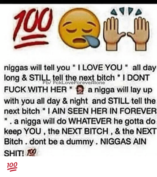 """Lay Up, Lay's, and Memes: niggas will tell you """"I LOVE YOU all day  long & tell the next bitch """"I DONT  STILL FUCK WITH HER a nigga will lay up  with you all day & night and STILL tell the  next bitch IAIN SEEN HER IN FOREVER  a nigga will do WHATEVER he gotta do  keep YOU the NEXT BITCH, & the NEXT  Bitch .dont be a dummy. NIGGAS AIN  SHIT! 💯"""