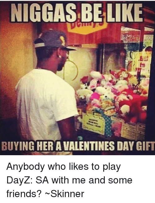 Niggasbelike Buying Her A Valentines Day Gift Anybody Who Likes To
