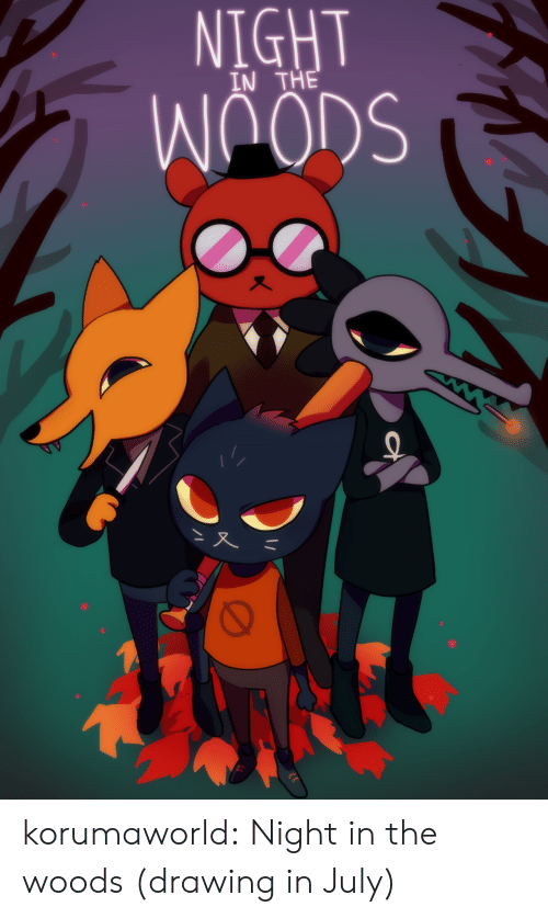 in the woods: NIGHT  IN TH korumaworld: Night in the woods (drawing in July)
