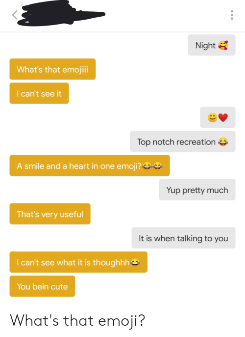 Cute, Emoji, and Heart: Night  What's that emojiii  I can't see it  Top notch recreation  A smile and a heart in one emoji?  Yup pretty much  That's very useful  It is when talking to you  I can't see what it is thoughhh<  You bein cute What's that emoji?