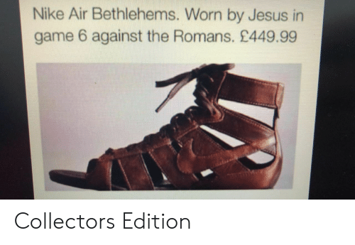 nike air: Nike Air Bethlehems. Worn by Jesus in  game 6 against the Romans. £449.99 Collectors Edition
