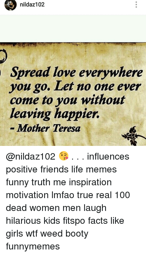 Nildaz102 Spread Love Everywhere You Go Let Mo One Ever Come To You