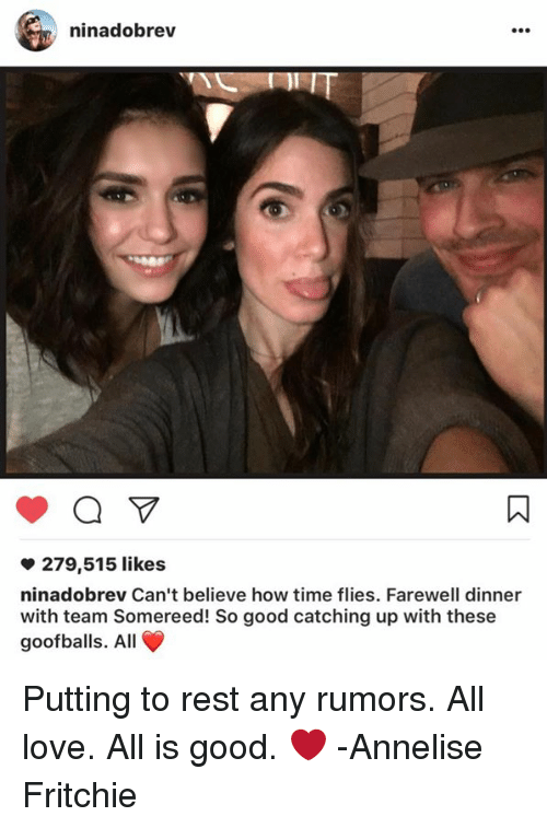 Memes, 🤖, and Catch Up: ninadobrev  279,515 likes  ninadobrev Can't believe how time flies. Farewell dinner  with team Somereed! So good catching up with these  goofballs. All Putting to rest any rumors. All love. All is good. ❤  -Annelise Fritchie
