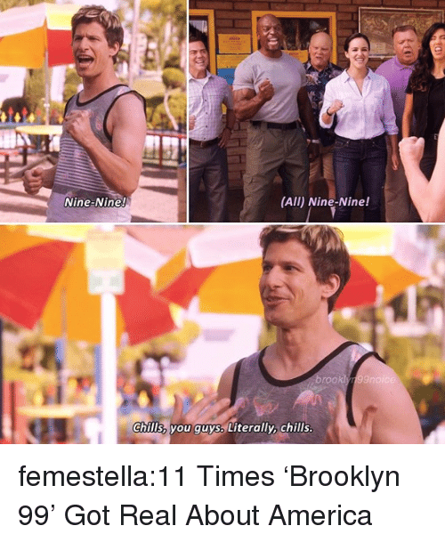 Nine Nine: Nine-Nine!  (All) Nine-Nine!  rook  chills, you guys Literally, chills femestella:11 Times 'Brooklyn 99' Got Real About America