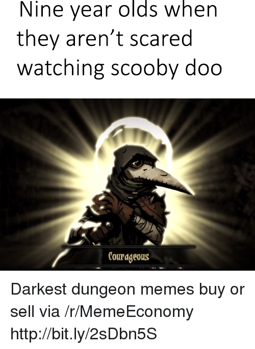 Courageous: Nine year olds when  they aren't scared  watching scooby doo  Courageous Darkest dungeon memes buy or sell via /r/MemeEconomy http://bit.ly/2sDbn5S