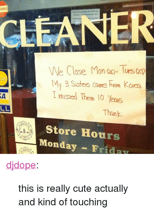 """tues: NING  CLEANER  We Close Mon o- Tues (a  My 3 Sistes came hon Кока  I missed Them 10  ard  SA  Thank  Store Hours  Monday Frida <p><a href=""""http://djdope.tumblr.com/post/108961318209/this-is-really-cute-actually-and-kind-of-touching"""" class=""""tumblr_blog"""">djdope</a>:</p><blockquote><p>this is really cute actually and kind of touching</p></blockquote>"""