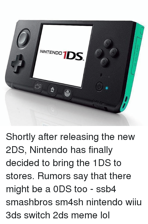 wiiu: NINTENDO  1  DS Shortly after releasing the new 2DS, Nintendo has finally decided to bring the 1DS to stores. Rumors say that there might be a 0DS too - ssb4 smashbros sm4sh nintendo wiiu 3ds switch 2ds meme lol
