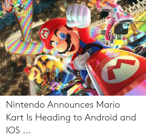 mario pictures: Nintendo Announces Mario Kart Is Heading to Android and IOS ...