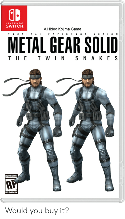 Nintendo, Game, and Metal Gear: NINTENDO  SWITCH  A Hideo Kojima Game  T A C T ICA L ESPI0 N A GE A CT I0 N  METAL GEAR SOLID  THE T WIN S N A KE S  RATING PENDING  RP  ESRB Would you buy it?