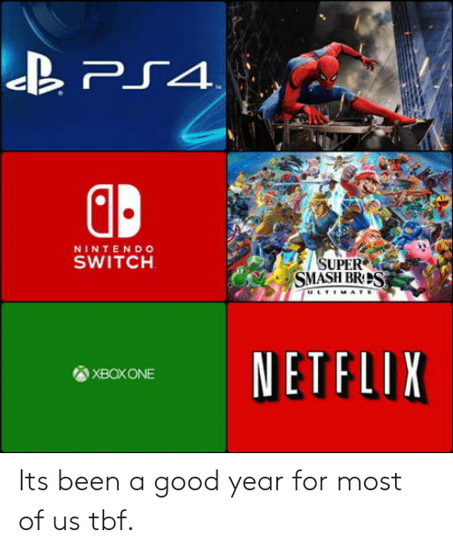 Netflix, Nintendo, and Good: NINTENDO  SWITCH  SUPER  NETFLIX  XBOXONE Its been a good year for most of us tbf.