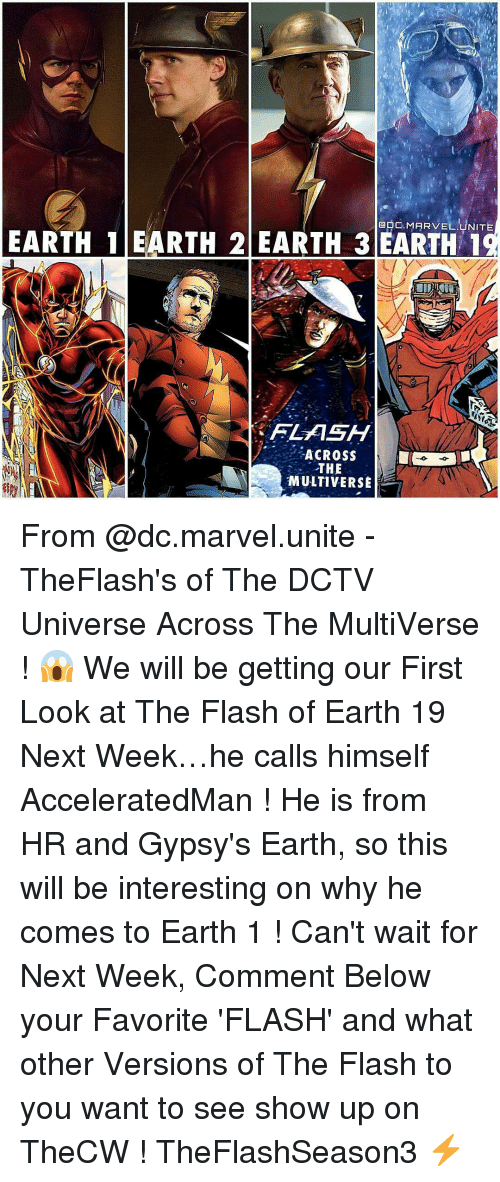Earth 2: NITE  MARVEL  EARTH 1 EARTH 2 EARTH 3 EARTH 1  FLASH  ACROSS  THE  MULTI VERSE From @dc.marvel.unite - TheFlash's of The DCTV Universe Across The MultiVerse ! 😱 We will be getting our First Look at The Flash of Earth 19 Next Week…he calls himself AcceleratedMan ! He is from HR and Gypsy's Earth, so this will be interesting on why he comes to Earth 1 ! Can't wait for Next Week, Comment Below your Favorite 'FLASH' and what other Versions of The Flash to you want to see show up on TheCW ! TheFlashSeason3 ⚡️