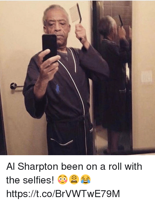 Al Sharpton: nj Al Sharpton been on a roll with the selfies! 😳😩😂 https://t.co/BrVWTwE79M