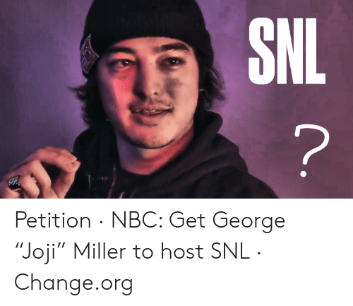 "Joji Miller: NL  ? Petition · NBC: Get George ""Joji"" Miller to host SNL · Change.org"