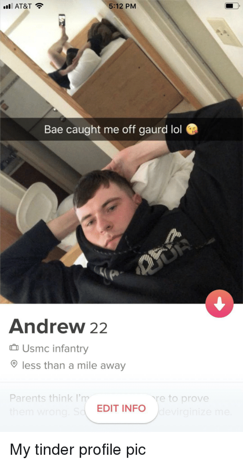 Bae, Lol, and Parents: nll AT&T  5:12 PM  Bae caught me off gaurd lol  Andrew 22  Usmc infantry  less than a mile away  Parents think I'm  、re to prove  EDIT INFO My tinder profile pic