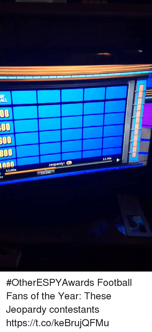 Jeopardy: nnO  11:300  Jeopardyl  11:00a  :10a #OtherESPYAwards  Football Fans of the Year: These Jeopardy contestants https://t.co/keBrujQFMu