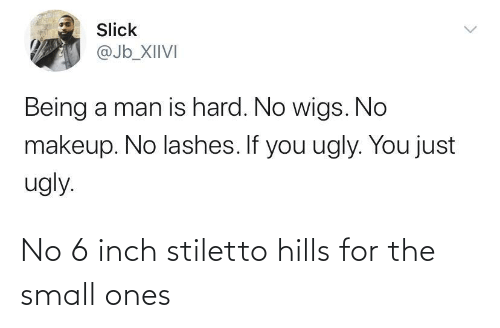 inch: No 6 inch stiletto hills for the small ones