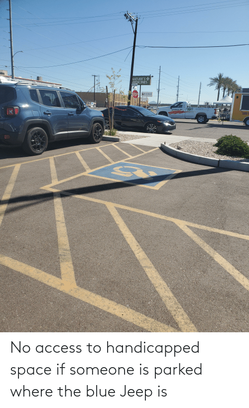 Jeep: No access to handicapped space if someone is parked where the blue Jeep is