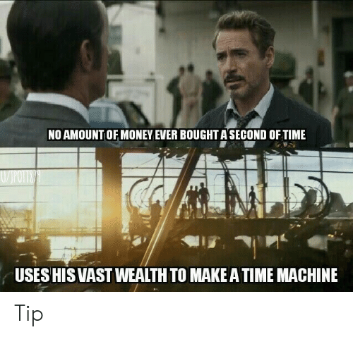 Money, Time, and Make: NO AMOUNTOF MONEY EVER BOUGHTASECOND OF TIME  VJPOTTO  USES HIS VAST WEALTH TO MAKE ATIME MACHINE Tip