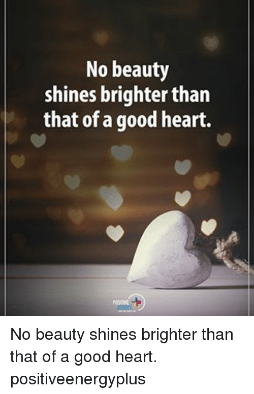 nsf: No beauty  shines brighter than  that of a good heart.  nt  ar  ha  te  yrh  ted  ut  ah 0  ego  b ri g  oba  Nsf  e0  nt  hh  st No beauty shines brighter than that of a good heart. positiveenergyplus