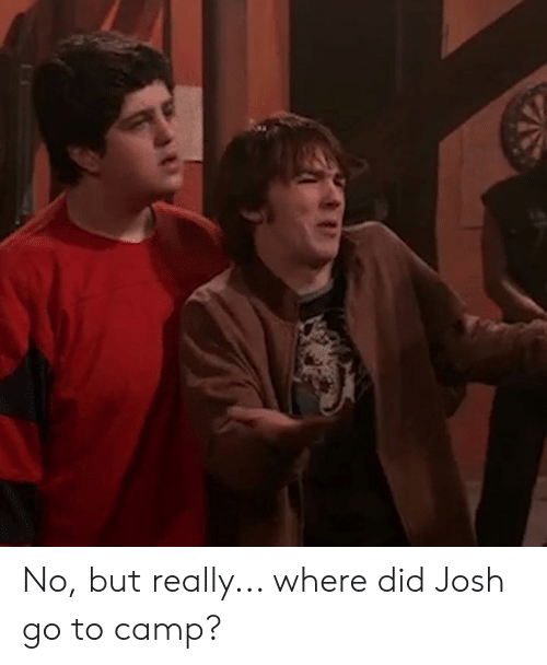 Memes, 🤖, and Camp: No, but really... where did Josh go to camp?