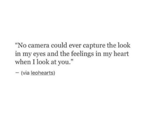 "Camera, Heart, and Via: ""No camera could ever capture the look  in my eyes and the feelings in my heart  when I look at you.""  (via leohearts)"