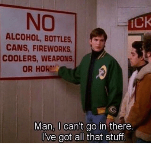Alcohol, Fireworks, and Stuff: NO  Ck  ALCOHOL, BOTTLES  CANS, FIREWORKS  COOLERS, WEAPONS  OR HOR  Man, l cant go in there  l've got all that stuff.