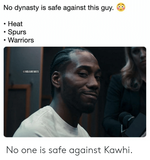 Nba, Heat, and Spurs: No dynasty is safe against this guy.  Heat  Spurs  Warriors  @NBAMEMES No one is safe against Kawhi.