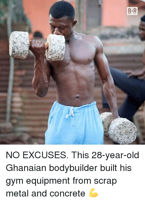 28 Year Old: NO EXCUSES.  This 28-year-old Ghanaian bodybuilder built his gym equipment from scrap metal and concrete 💪