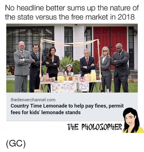 Memes, Free, and Help: No headline better sums up the nature of  the state versus the free market in 2018  thedenverchannel.com  Country Time Lemonade to help pay fines, permit  fees for kids' lemonade stands  THE PHOLOSOPHER (GC)