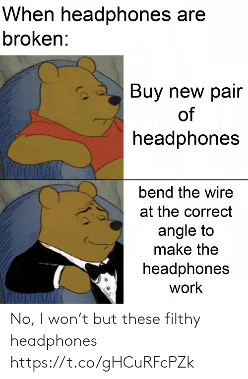 No I: No, I won't but these filthy headphones https://t.co/gHCuRFcPZk