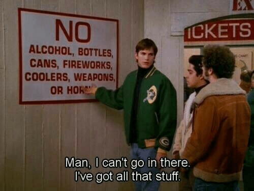 Alcohol, Fireworks, and Stuff: NO  ICKETS  ALCOHOL, BOTTLES  CANS, FIREWORKS  COOLERS, WEAPONS  OR HOR  Man, I can't go in there.  I've got all that stuff
