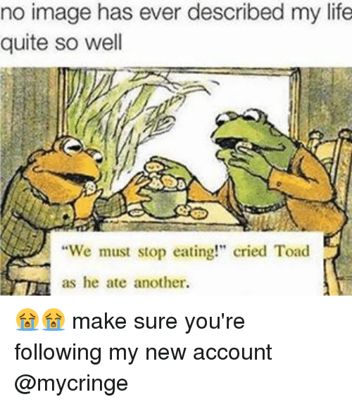 "We Must Stop Eating Cried Toad As He Ate Another: no image has ever described my life  quite so well  ""We must stop eating!"" cried Toad  as he ate another. 😭😭 make sure you're following my new account @mycringe"