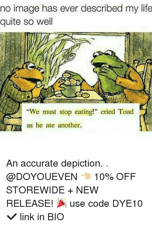 "We Must Stop Eating Cried Toad As He Ate Another: no image has ever described my life  quite so well  We must stop eating!"" cried Toad  as he ate another An accurate depiction. . @DOYOUEVEN 👈🏼 10% OFF STOREWIDE + NEW RELEASE! 🎉 use code DYE10 ✔️ link in BIO"