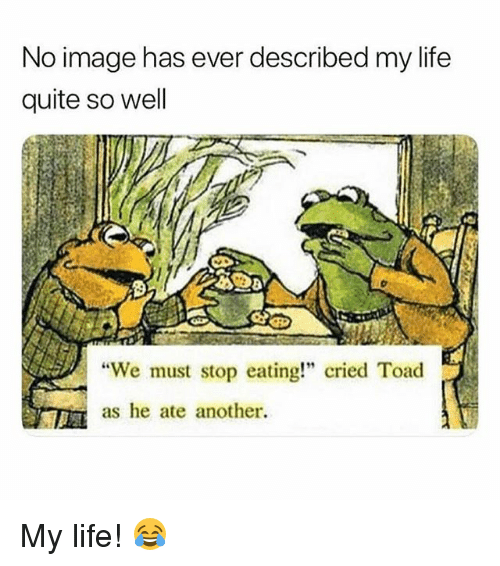 "We Must Stop Eating Cried Toad As He Ate Another: No image has ever described my life  quite so well  We must stop eating!"" cried Toad  as he ate another. My life! 😂"
