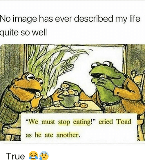 "We Must Stop Eating Cried Toad As He Ate Another: No  image has ever described my life  quite so well  We must stop eating!"" cried Toad  as he ate another. True 😂😰"