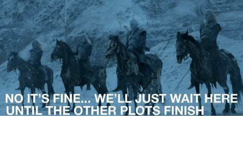 Game of Thrones, The Others, and Wells: NO ITS FINE... WELL JUST WAIT HERE  UNTIL THE OTHER PLOTS FINISH