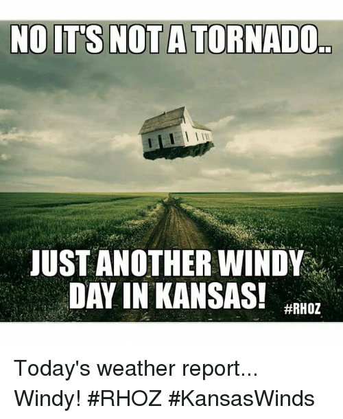 Memes, Tornado, and &#129302;: NO IT'S NOT A TORNADO<br />  JUST ANOTHER WINDY<br />  DAY IN KANSAS></div>   <!-- / message -->        <!-- sig --> <div> __________________<br /> <font color=