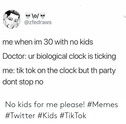 Me Please: No kids for me please! #Memes #Twitter #Kids #TikTok