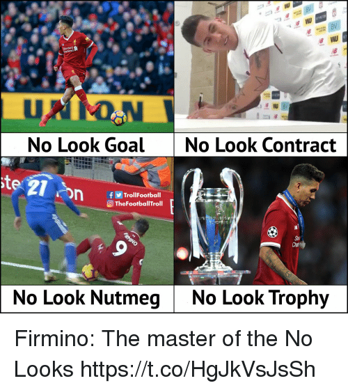 the master: No Look Goal  No Look Contract  te  fTrollFootball  O TheFootballTroll  Cha  No Look NutmegNo Look Trophy Firmino: The master of the No Looks https://t.co/HgJkVsJsSh
