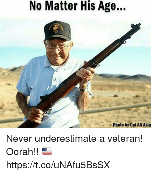 Ali, Memes, and Never: No Matter His Age...  Photo by Cpl Ali Azim Never underestimate a veteran! Oorah!! 🇺🇸 https://t.co/uNAfu5BsSX