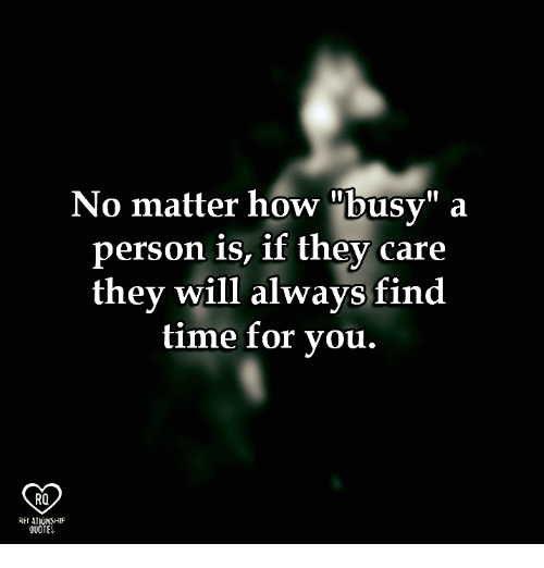 """Memes, Quotes, and Time: No matter how """"busy"""" a  person is, if they care  they will always find  time for vou.  RO  REIATIUMSHIP  QUOTES"""
