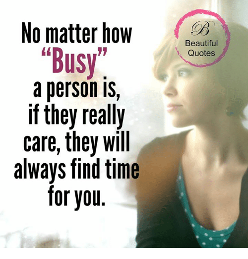 """you beauty: No matter how  """"Busy  a person IS,  if they really  care, they will  always find time  for you  Beautiful  Quotes"""
