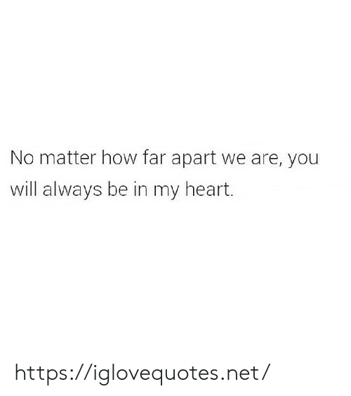 How Far: No matter how far apart we are, you  will always be in my heart. https://iglovequotes.net/