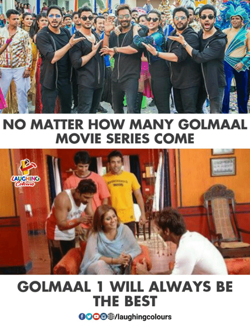Best, Movie, and Indianpeoplefacebook: NO MATTER HOW MANY GOLMAAL  MOVIE SERIES COME  LAUGHIN  GOLMAAL 1 WILL ALWAYS BE  THE BEST  0O0O/laughingcolours