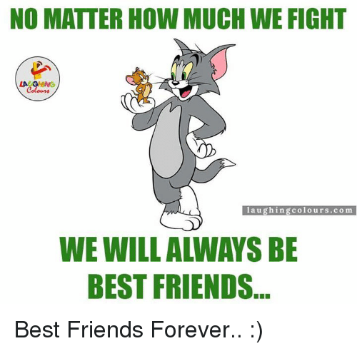 Friends Best Friend: NO MATTER HOW MUCH WE FIGHT  LACAGHING  laughing colours com  BEST FRIENDS Best Friends Forever.. :)